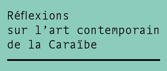 Réflexions sur l'art contemporain de la Caraïbe